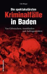 Die spektakulärsten Kriminalfälle in Baden