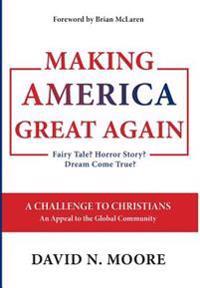 Making America Great Again: Fairy Tale? Horror Story? Dream Come True?