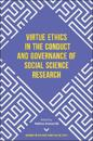 Virtue Ethics in the Conduct and Governance of Social Science Research