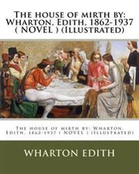 The House of Mirth by: Wharton, Edith, 1862-1937 ( Novel ) (Illustrated)