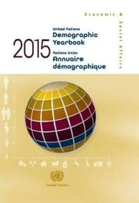 United Nations Demographic Yearbook 2015 / Nations Unies Annuaire Demographique 2015