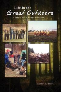 Life in the Great Outdoors: (Trials of a Scoutmaster)