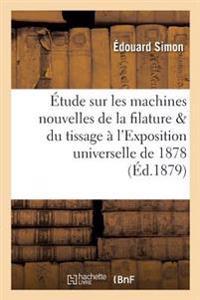 Etude Sur Les Machines Nouvelles de la Filature Et Du Tissage A L'Exposition Universelle de 1878