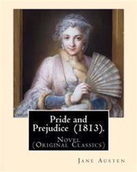 Pride and Prejudice (1813). by: Jane Austen: Novel (Original Classics)