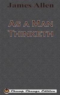 As a Man Thinketh (Chump Change Edition)