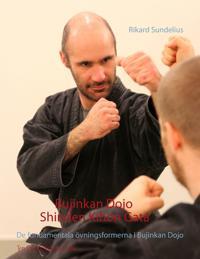Bujinkan Dojo Shinden Kihon Gata: De fundamentala övningsformerna i Bujinkan Dojo