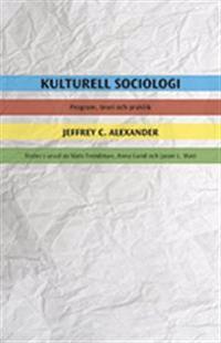Kulturell sociologi : program, teori och praktik