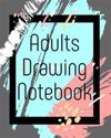 Adults Drawing Notebook: Bullet Grid Journal, 8 X 10, 150 Dot Grid Pages (Sketchbook, Journal, Doodle)