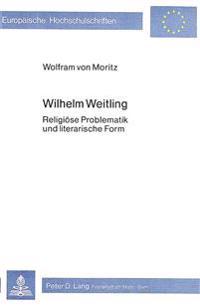 Wilhelm Weitling: Religioese Problematik Und Literarische Form