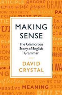 Making sense - the glamorous story of english grammar