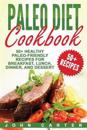 Paleo Diet Cookbook: 50+ Healthy Paleo-Friendly Recipes for Breakfast, Lunch, Dinner, and Dessert