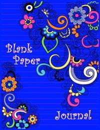 Blank Paper Journal: 8.5 X 11, 120 Unlined Blank Pages for Unguided Doodling, Drawing, Sketching & Writing