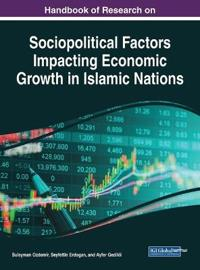 Handbook of Research on Sociopolitical Factors Impacting Economic Growth in Islamic Nations