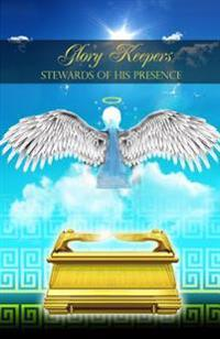 Glory Keepers: Stewards of His Presence