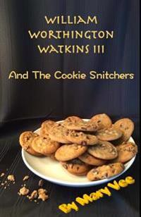 William Worthington Watkins III: And the Cookie Snitchers