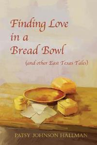 Finding Love in a Bread Bowl & Other East Texas Folk Tales
