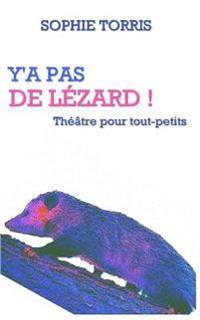 Y'a Pas de Lezard (Theatre Pour Tout-Petits): Texte a Jouer Pour Les 4 a 7 ANS