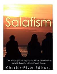 Salafism: The History and Legacy of the Conservative Salafi Branch Within Sunni Islam