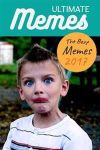 Ultimate Memes the Best Memes 2017: Memes! Funniest Memes, Pictures, and Jokes of the Internet