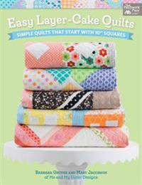 """Easy Layer-Cake Quilts: Simple Quilts That Start with 10"""" Squares"""