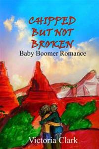 Chipped But Not Broken: Baby Boomer Romance