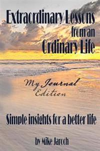 Extraordinary Lessons from an Ordinary Life: My Journal Edition
