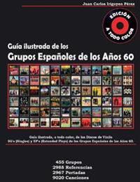 Guia de Los Grupos Espanoles de Los Anos 60 - Singles y Extended Plays: A Todo Color. 455 Grupos, 2988 Referencias, 2967 Portadas, 9020 Canciones