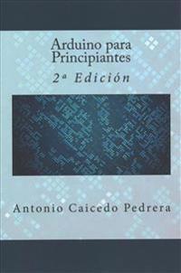 Arduino Para Principiantes: 2a Edición