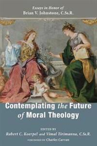 Contemplating the Future of Moral Theology