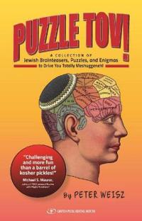 Puzzle Tov!: A Kosher Collection of Jewish Brainteasers, Puzzles, and Enigmas to Drive You Totally Mesghugenneh!
