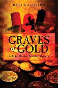 Graves of Gold: A Teke Manion Murder Mystery