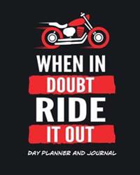 Day Planner and Journal When in Doubt Ride It Out: Inspirational Organizer for Daily Time Management and Appointments