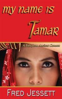 My Name Is Tamar: A Tale from Ancient Canaan