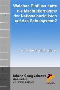 Welchen Einfluss Hatte Die Machtubernahme Der Nationalsozialisten Auf Das Schulsystem?: Das Dritte Reich Und Schule