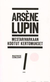 Arsène Lupin - Mestarivarkaan kootut kertomukset