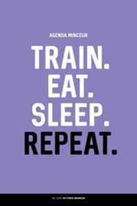 Agenda Minceur: Train. Eat. Sleep. Repeat.: Regime Alimentaire Journal a Completer 100 Jours