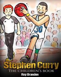 Stephen Curry: The Children's Book. Fun Illustrations. Inspirational and Motivational Life Story of Stephen Curry - One of the Best B