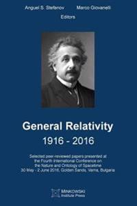 General Relativity 1916 - 2016: Selected Peer-Reviewed Papers Presented at the Fourth International Conference on the Nature and Ontology of Spacetime