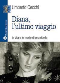 Diana, L'Ultimo Viaggio: In Vita E in Morte Di Una Ribelle