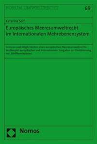 Europaisches Meeresumweltrecht Im Internationalen Mehrebenensystem: Grenzen Und Moglichkeiten Eines Europaischen Meeresumweltrechts Am Beispiel Europa