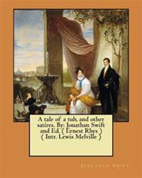 A Tale of a Tub, and Other Satires. by: Jonathan Swift and Ed. ( Ernest Rhys ) ( Intr. Lewis Melville )