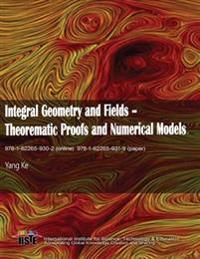 Integral Geometry and Fields: Theorematic Proofs and Numerical Models