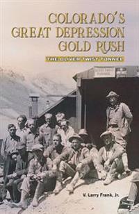 Colorado's Great Depression Gold Rush: The Oliver Twist Tunnel