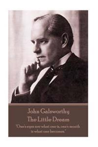John Galsworthy - The Little Dream: One's Eyes Are What One Is, One's Mouth Is What One Becomes.