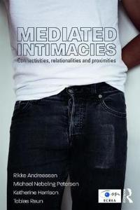 Mediated Intimacies: Connectivities, Relationalities and Proximities.