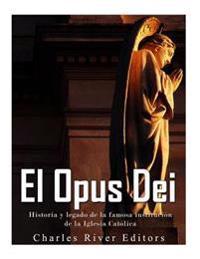 El Opus Dei: Historia y Legado de la Famosa Institucion de la Iglesia Catolica
