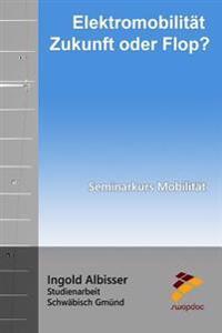 Elektromobilitat - Zukunft Oder Flop?: Seminarkurs Mobilitat