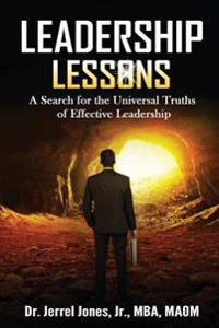 Leadership Lessons: A Search for the Universal Truths of Effective Leadership