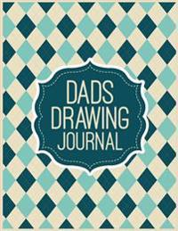 Dads Drawing Journal: 8.5 X 11, 120 Unlined Blank Pages for Unguided Doodling, Drawing, Sketching & Writing