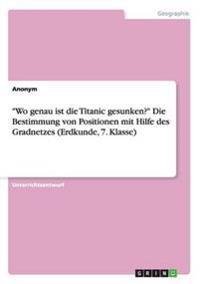 -Wo Genau Ist Die Titanic Gesunken?- Die Bestimmung Von Positionen Mit Hilfe Des Gradnetzes (Erdkunde, 7. Klasse)